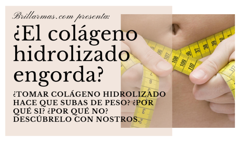 ¿El colágeno hidrolizado engorda? Descúbrelo en brillarmas.com